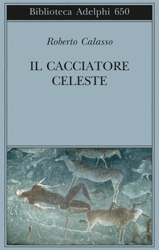Il cacciatore celeste (Roberto Calasso - Adelphi) recensito da Angelo Giubileo